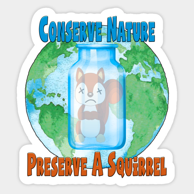 Conserve nature - preserve a squirrel