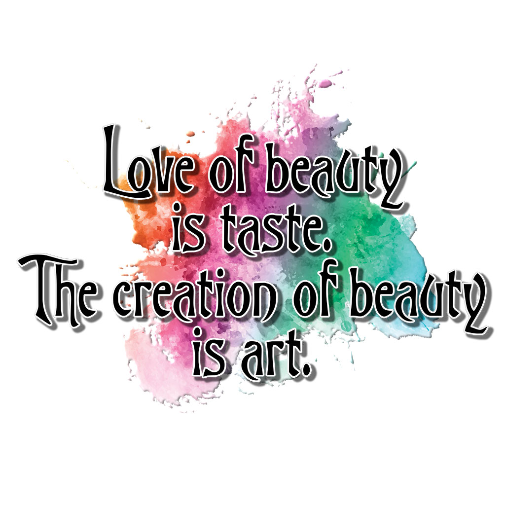 Love of beauty is taste. The creation of beauty is art. This best-selling t-shirt design is now available in more clothes and also on wall art.