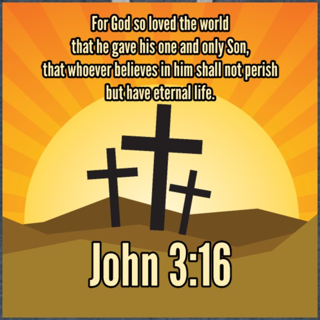 John 3:16 Bible. For God so loved the world that he gave his one and only Son, whoever believes in him shall not perish but have eternal life.