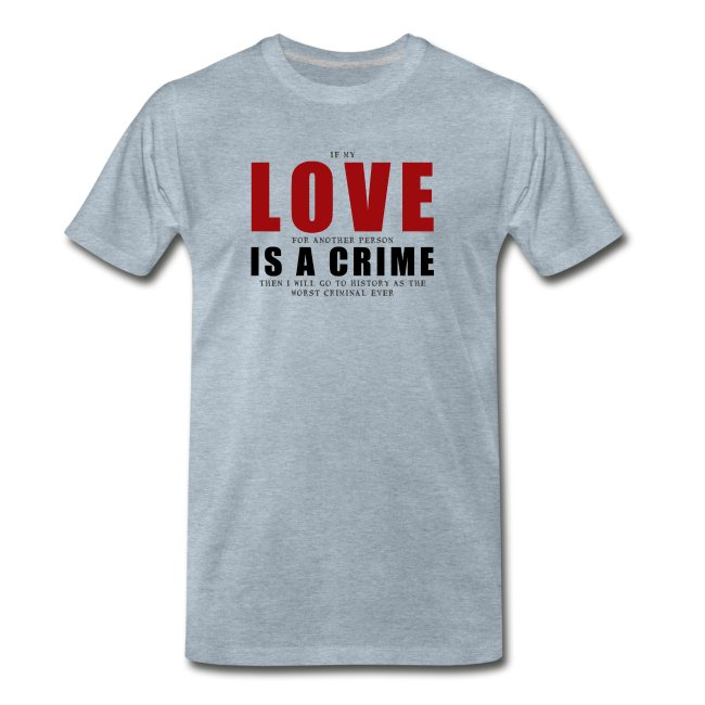 If LOVE is a CRIME - Men's Premium T-Shirt.