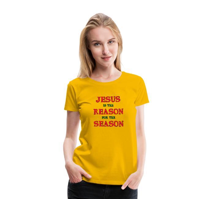 Jesus is the Reason for the Season. Women's Premium T-Shirt.