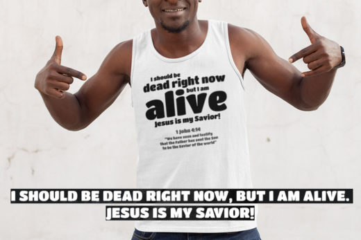 I SHOULD BE DEAD RIGHT NOW, BUT I AM ALIVE. JESUS IS MY SAVIOR!
