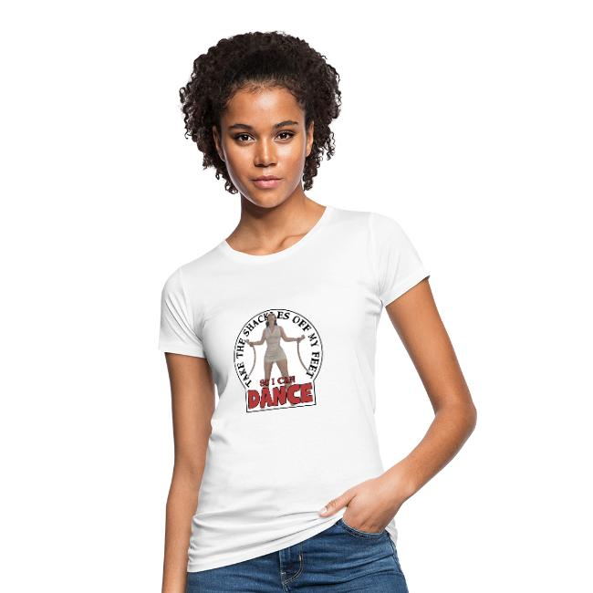 Women's Organic T-Shirt. Take the shackles off my feet so I can dance to dance.